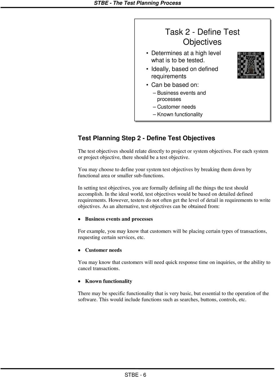 relate directly to project or system objectives. For each system or project objective, there should be a test objective.