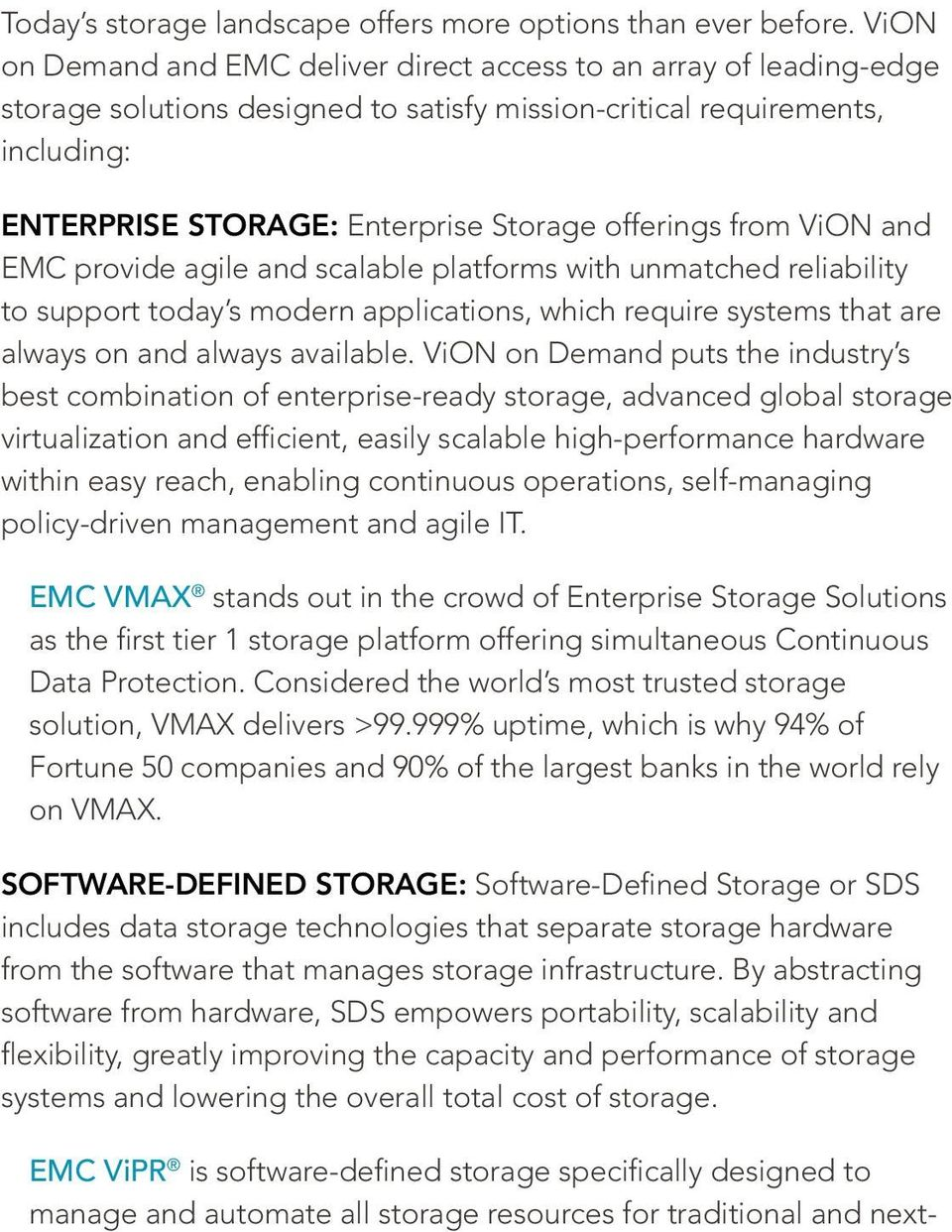 offerings from ViON and EMC provide agile and scalable platforms with unmatched reliability to support today s modern applications, which require systems that are always on and always available.