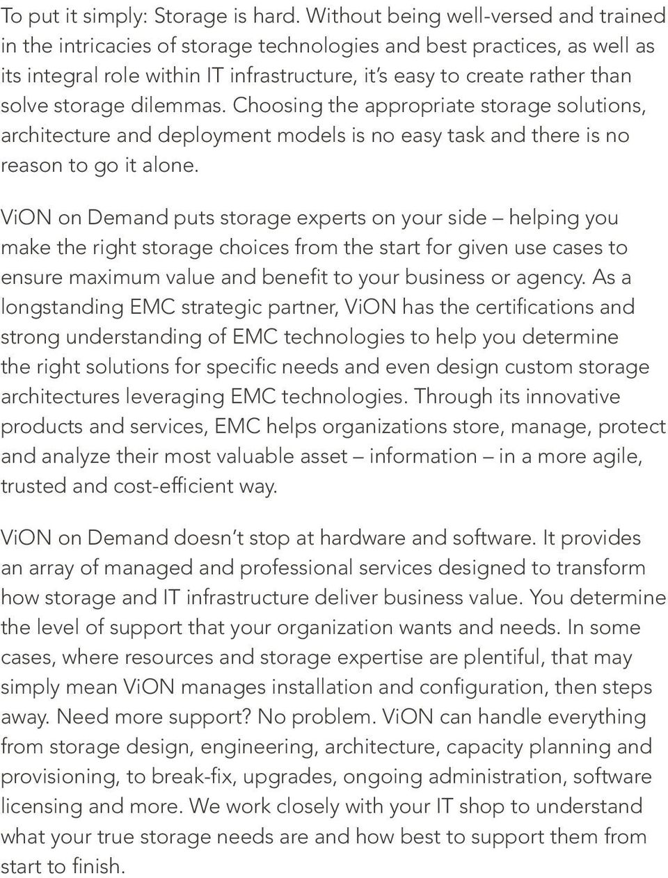 storage dilemmas. Choosing the appropriate storage solutions, architecture and deployment models is no easy task and there is no reason to go it alone.
