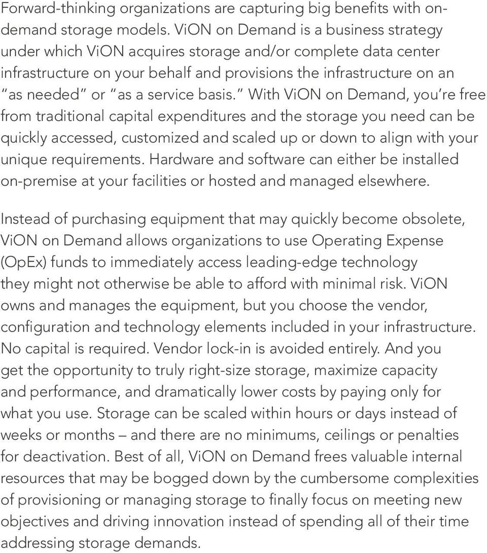 basis. With ViON on Demand, you re free from traditional capital expenditures and the storage you need can be quickly accessed, customized and scaled up or down to align with your unique requirements.