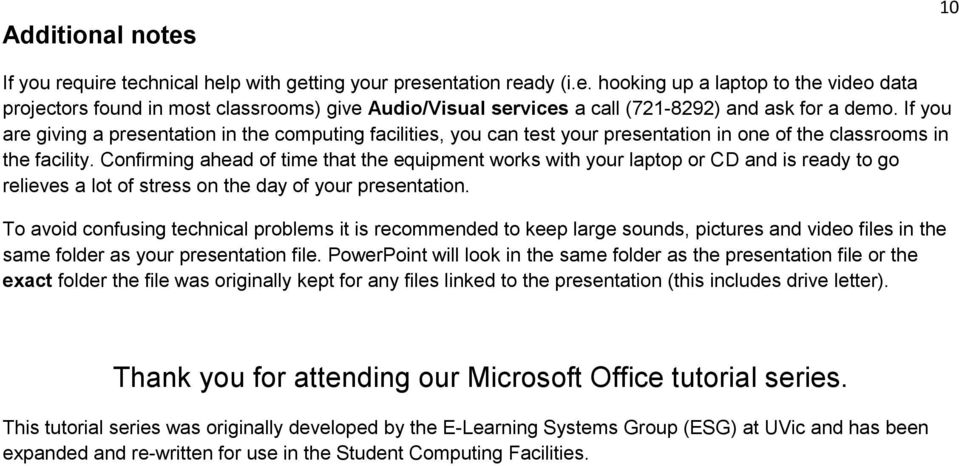 Confirming ahead of time that the equipment works with your laptop or CD and is ready to go relieves a lot of stress on the day of your presentation.