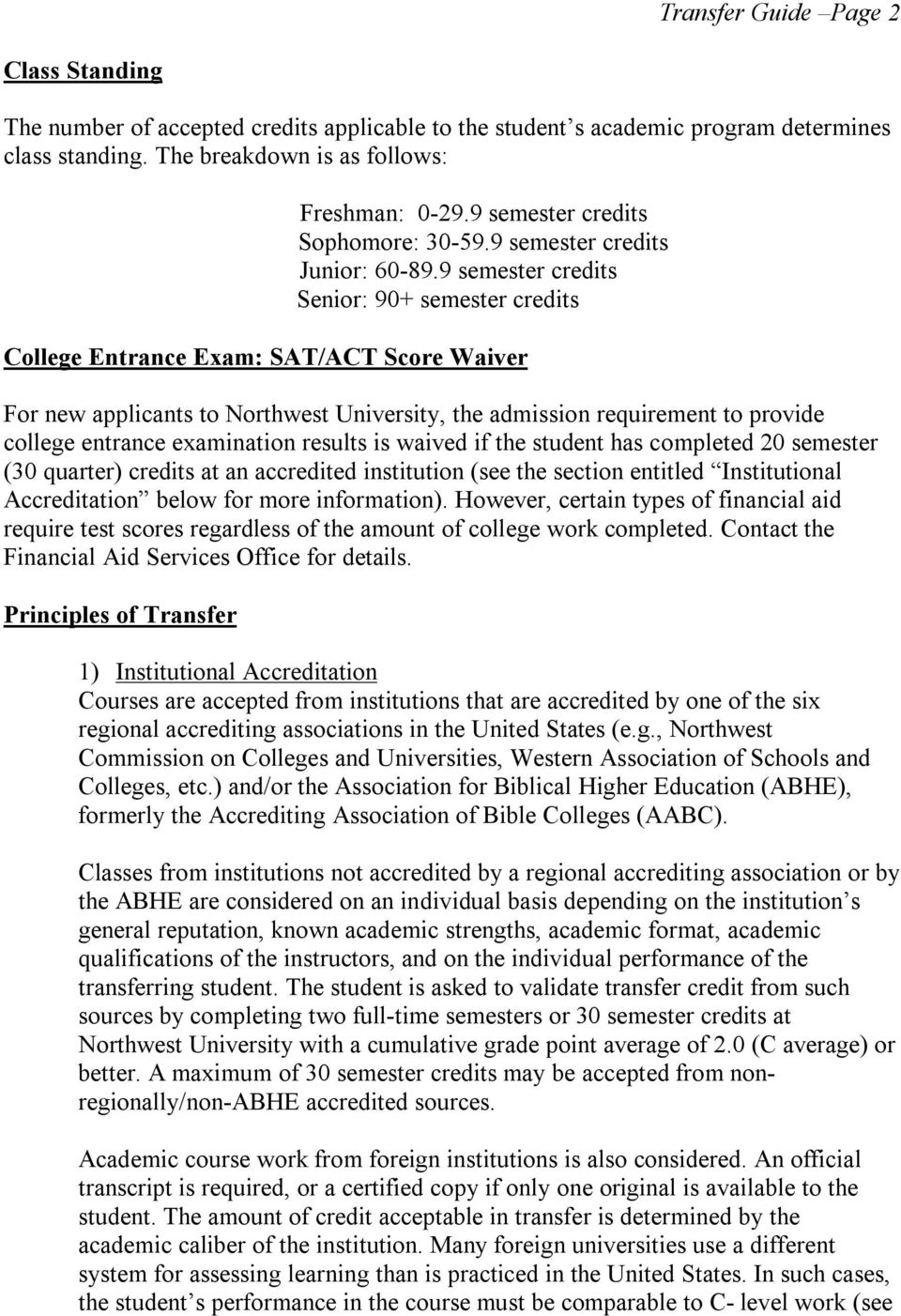 9 semester credits Senior: 90+ semester credits College Entrance Exam: SAT/ACT Score Waiver For new applicants to Northwest University, the admission requirement to provide college entrance