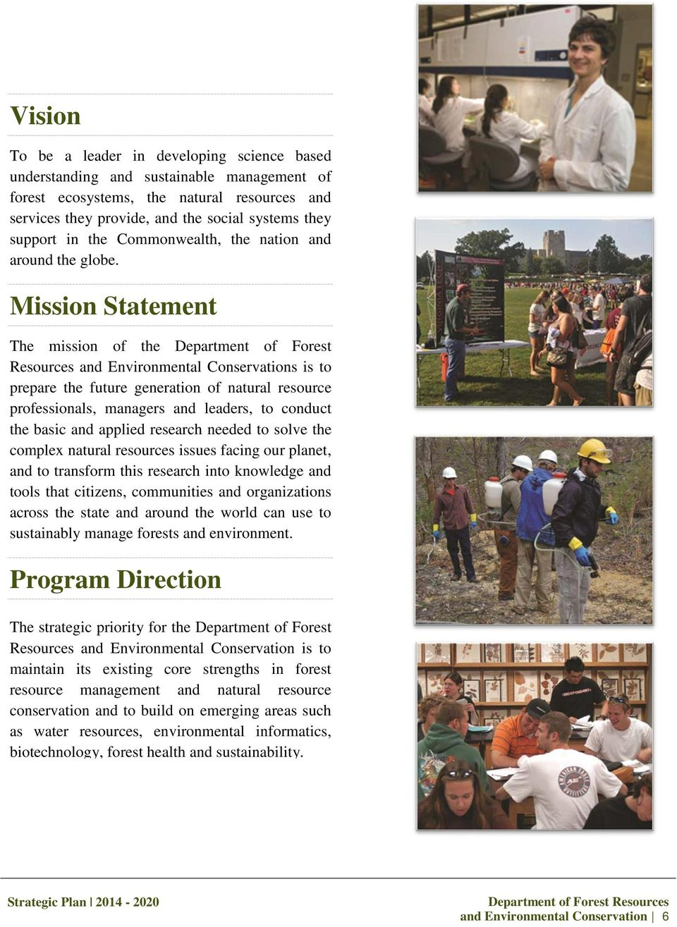 Mission Statement The mission of the Department of Forest Resources and Environmental Conservations is to prepare the future generation of natural resource professionals, managers and leaders, to