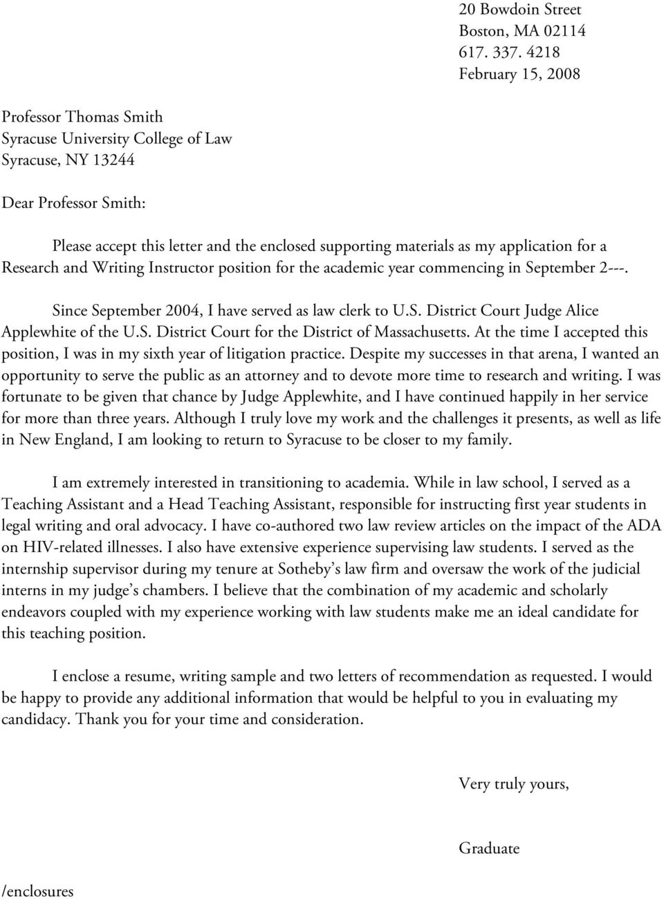 application for a Research and Writing Instructor position for the academic year commencing in September 2---. Since September 2004, I have served as law clerk to U.S. District Court Judge Alice Applewhite of the U.