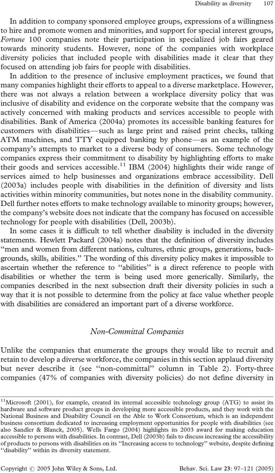 However, none of the companies with workplace diversity policies that included people with disabilities made it clear that they focused on attending job fairs for people with disabilities.