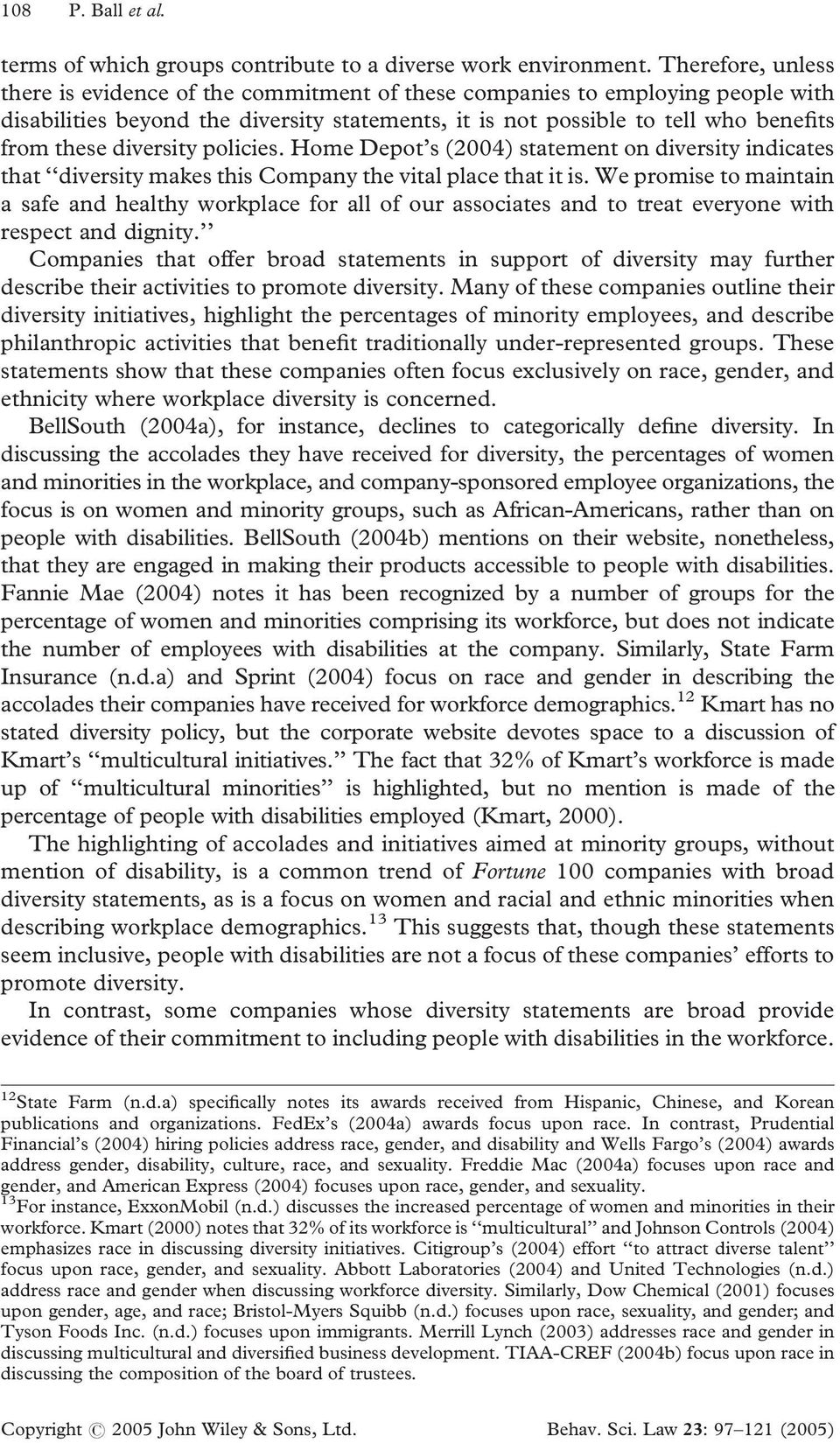 diversity policies. Home Depot s (2004) statement on diversity indicates that diversity makes this Company the vital place that it is.