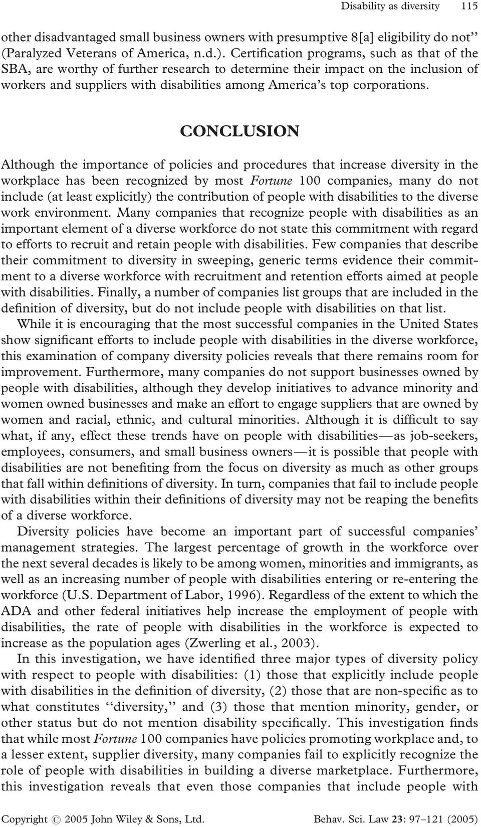 CONCLUSION Although the importance of policies and procedures that increase diversity in the workplace has been recognized by most Fortune 100 companies, many do not include (at least explicitly) the