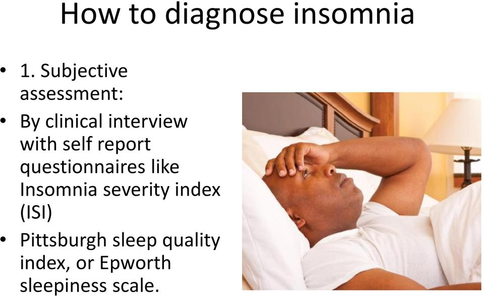self report questionnaires like Insomnia severity