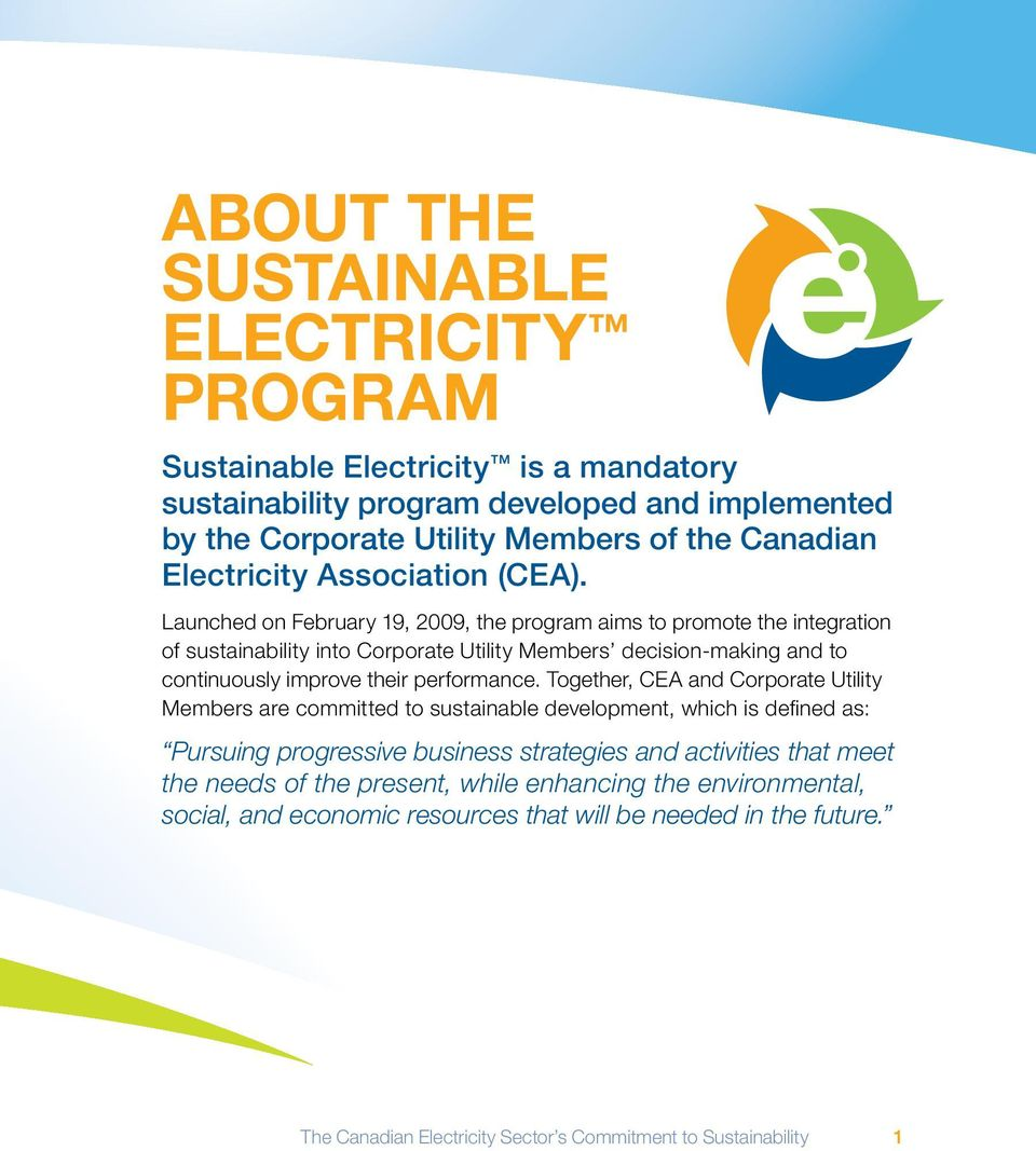 Launched on February 19, 2009, the program aims to promote the integration of sustainability into Corporate Utility Members decision-making and to continuously improve their performance.