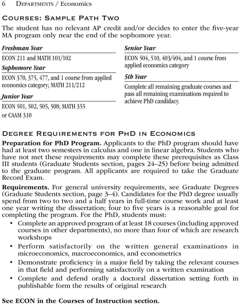 Requirements for PhD in Preparation for PhD Program. Applicants to the PhD program should have had at least two semesters in calculus and one in linear algebra.