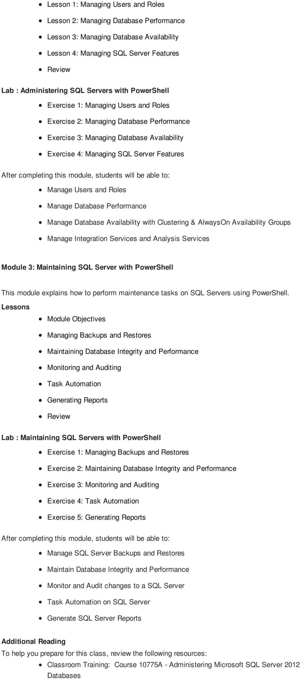 Manage Database Performance Manage Database Availability with Clustering & AlwaysOn Availability Groups Manage Integration Services and Analysis Services Module 3: Maintaining SQL Server with