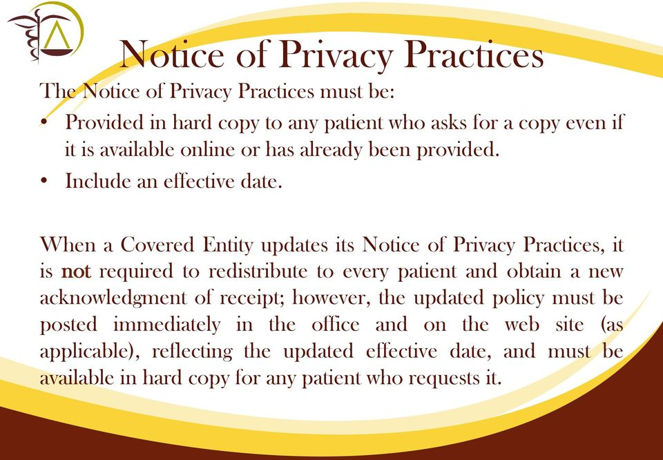 When a Covered Entity updates its Notice of Privacy Practices, it is not required to redistribute to every patient and obtain a new acknowledgment