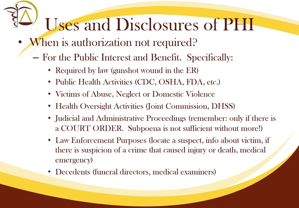 ) Victims of Abuse, Neglect or Domestic Violence Health Oversight Activities (Joint Commission, DHSS) Judicial and Administrative Proceedings (remember:
