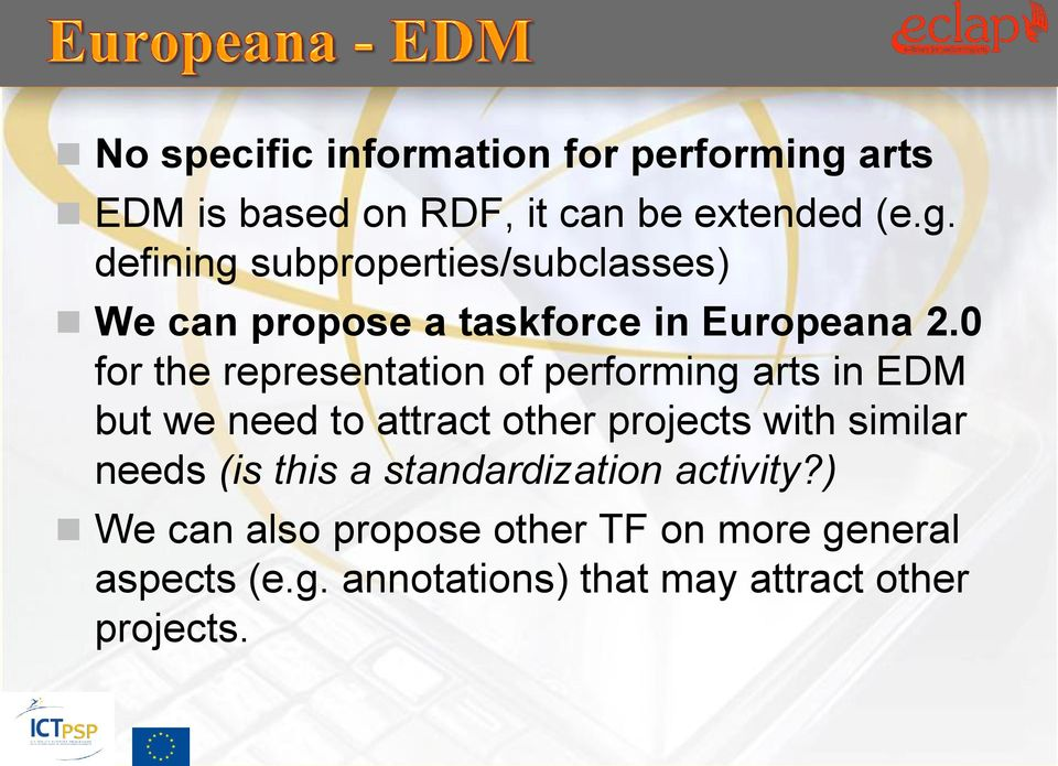 defining subproperties/subclasses) We can propose a taskforce in Europeana 2.