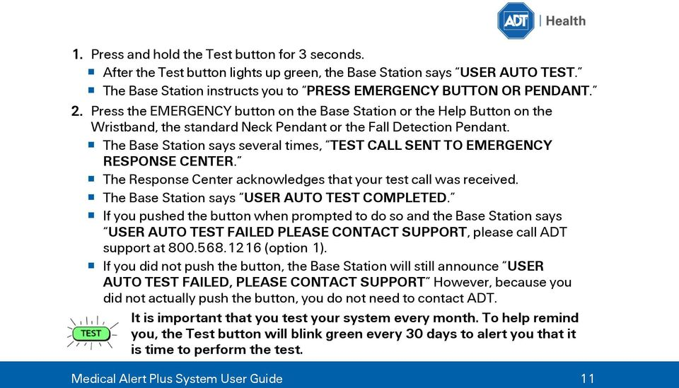 The Base Station says several times, TEST CALL SENT TO EMERGENCY RESPONSE CENTER. The Response Center acknowledges that your test call was received. The Base Station says USER AUTO TEST COMPLETED.