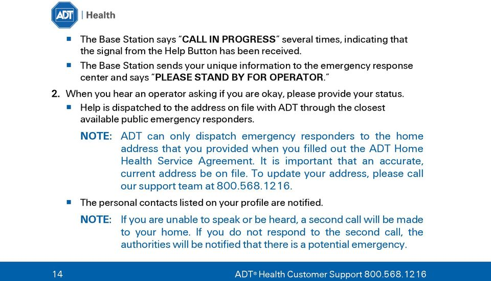 Help is dispatched to the address on file with ADT through the closest available public emergency responders.
