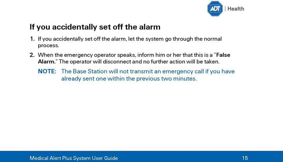 When the emergency operator speaks, inform him or her that this is a False Alarm.
