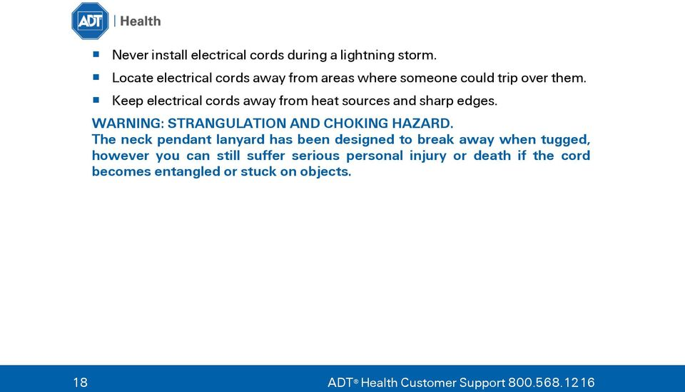 Keep electrical cords away from heat sources and sharp edges. WARNING: STRANGULATION AND CHOKING HAZARD.