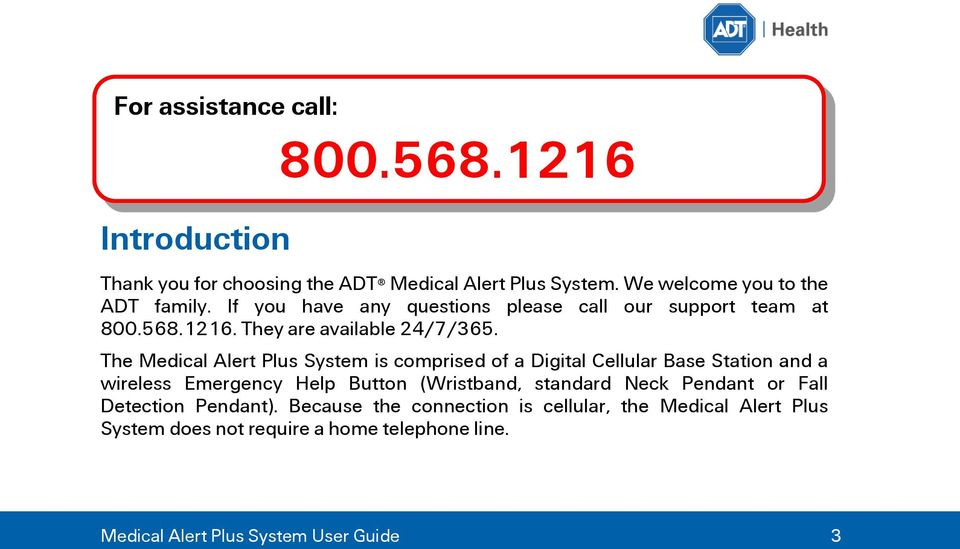 The Medical Alert Plus System is comprised of a Digital Cellular Base Station and a wireless Emergency Help Button (Wristband, standard Neck