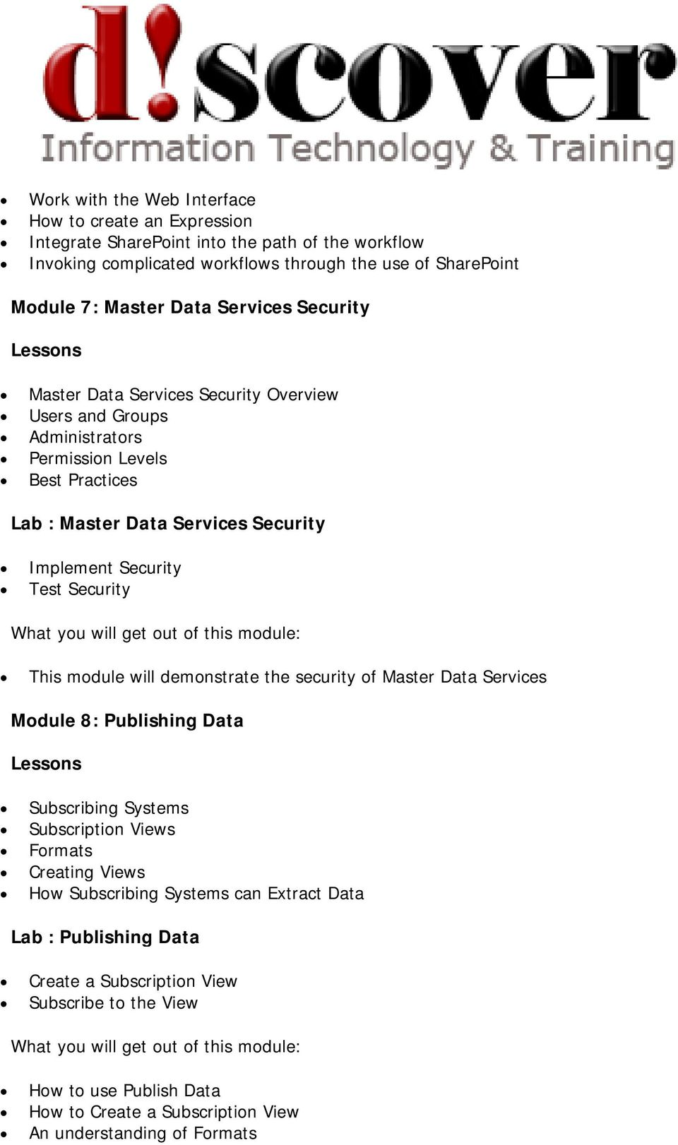 Security Test Security This module will demonstrate the security of Master Data Services Module 8: Publishing Data Subscribing Systems Subscription Views Formats Creating Views How