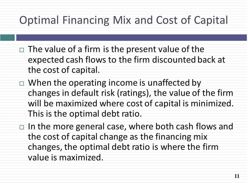 When the operating income is unaffected by changes in default risk (ratings), the value of the firm will be maximized where cost