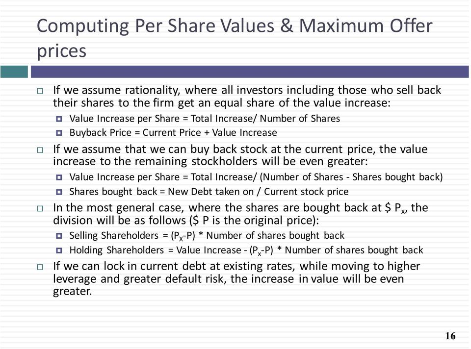stockholders will be even greater: Value Increase per Share = Total Increase/ (Number of Shares - Shares bought back) Shares bought back = New Debt taken on / Current stock price In the most general
