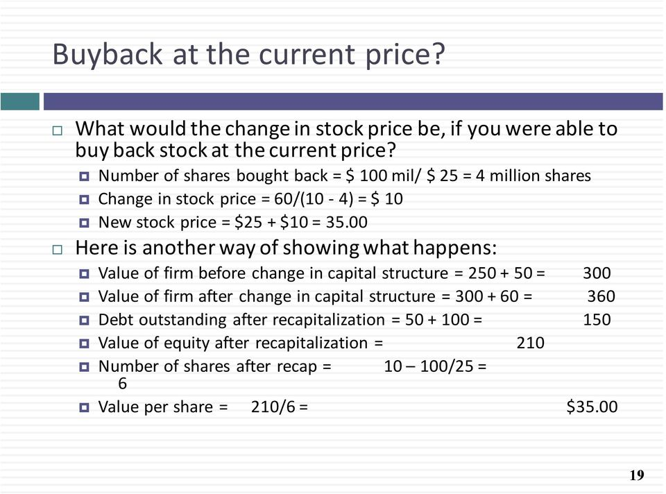 00 Here is another way of showing what happens: Value of firm before change in capital structure = 250 + 50 = 300 Value of firm after change in capital