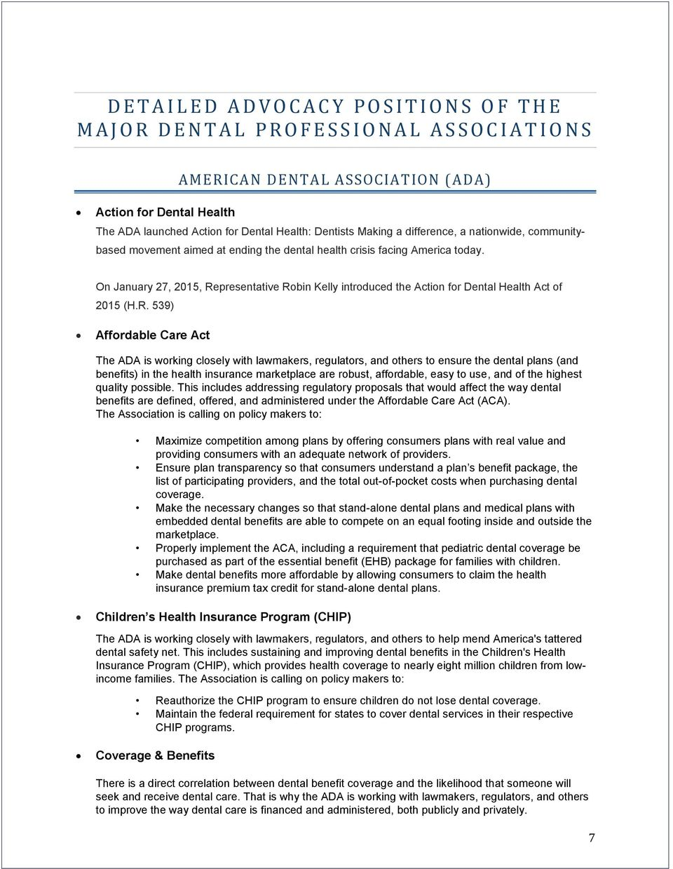 the current legislative issues in the dentistry profession Often lost among the competing arguments and assertions are the most important issues  of their current  the other profession's legislative effort .