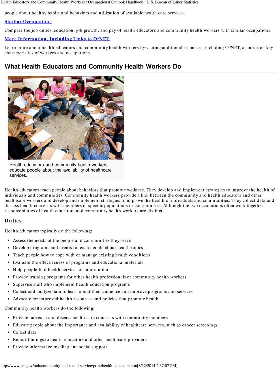More Information, Including Links to O*NET Learn more about health educators and community health workers by visiting additional resources, including O*NET, a source on key characteristics of workers