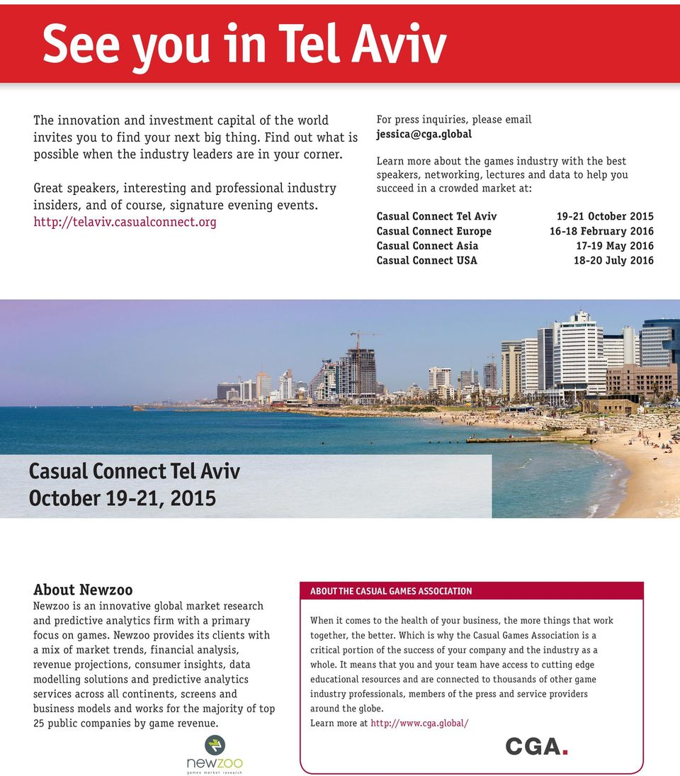global Learn more about the games industry with the best speakers, networking, lectures and data to help you succeed in a crowded market at: Casual Connect Tel Aviv 19-21 October 2015 Casual Connect