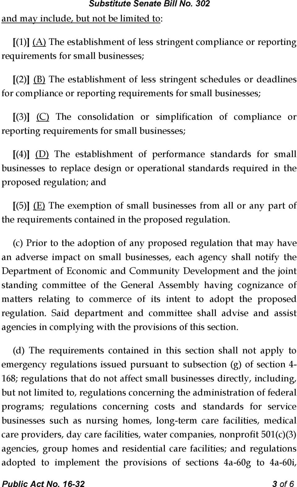 (D) The establishment of performance standards for small businesses to replace design or operational standards required in the proposed regulation; and [(5)] (E) The exemption of small businesses