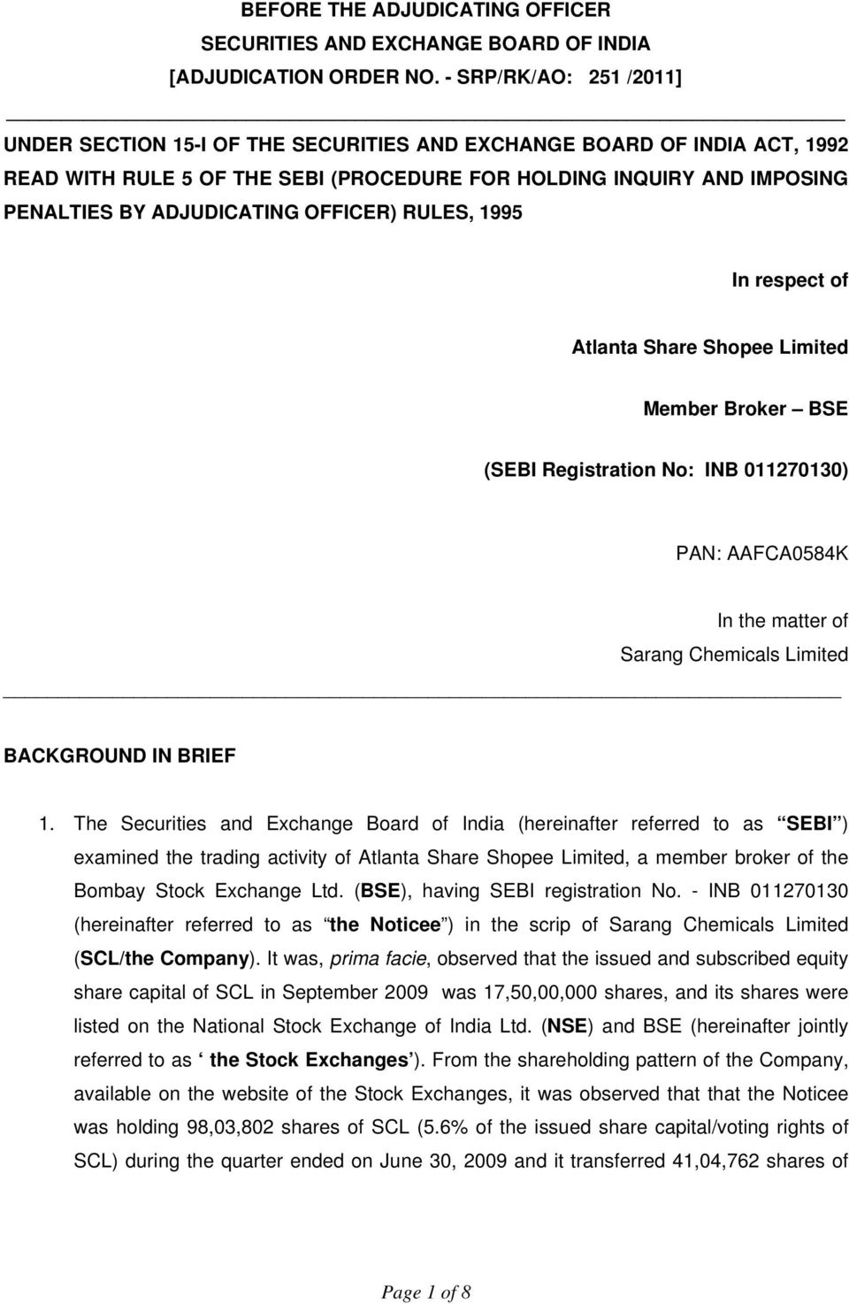 OFFICER) RULES, 1995 In respect of Atlanta Share Shopee Limited Member Broker BSE (SEBI Registration No: INB 011270130) PAN: AAFCA0584K In the matter of Sarang Chemicals Limited BACKGROUND IN BRIEF 1.