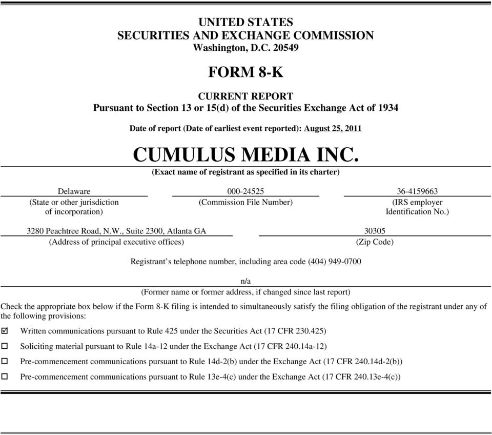 ANGE COMMISSION Washington, D.C. 20549 FORM 8-K CURRENT REPORT Pursuant to Section 13 or 15(d) of the Securities Exchange Act of 1934 Date of report (Date of earliest event reported): August 25, 2011 CUMULUS MEDIA INC.
