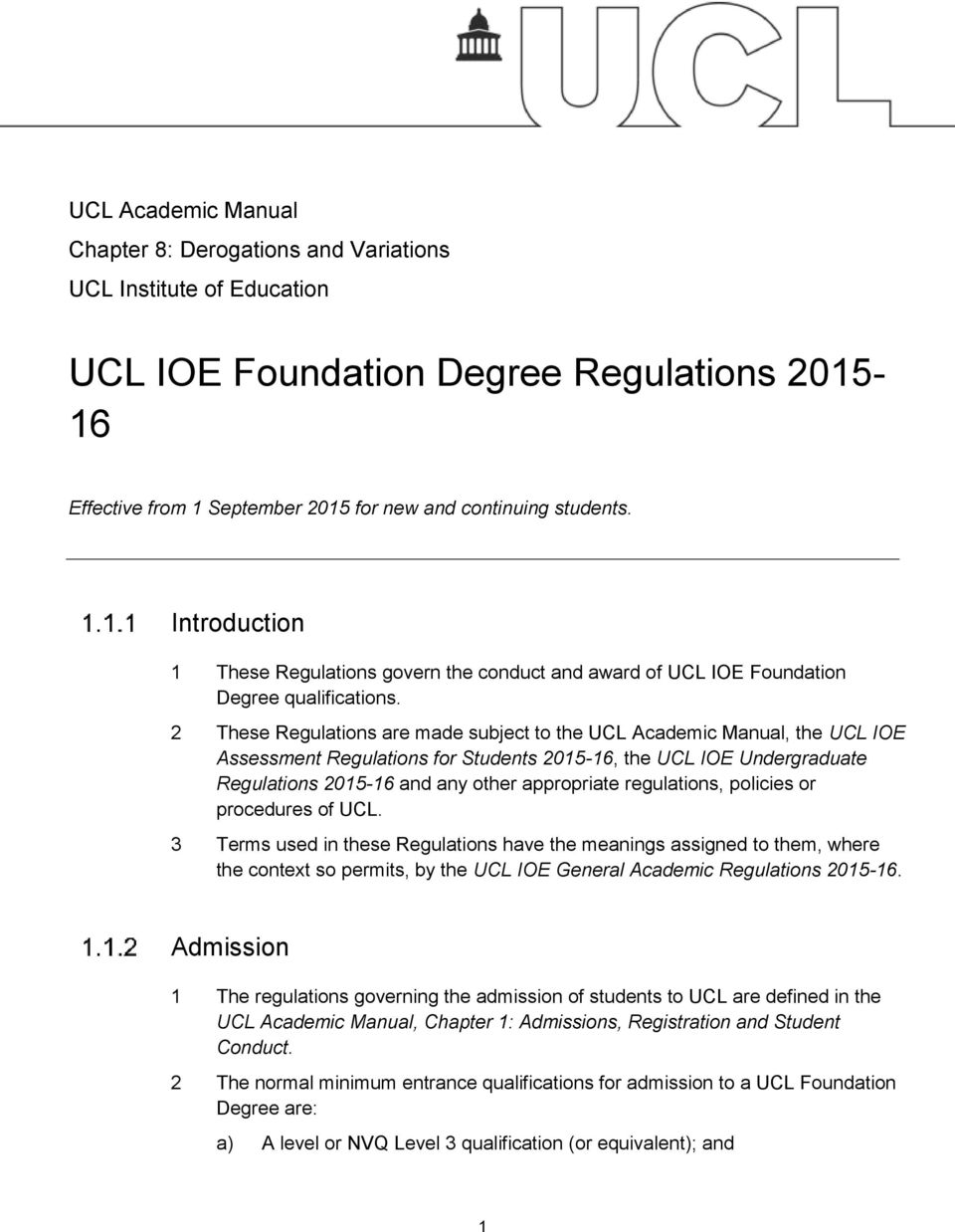 2 These Regulations are made subject to the UCL Academic Manual, the UCL IOE Assessment Regulations for Students 2015-16, the UCL IOE Undergraduate Regulations 2015-16 and any other appropriate