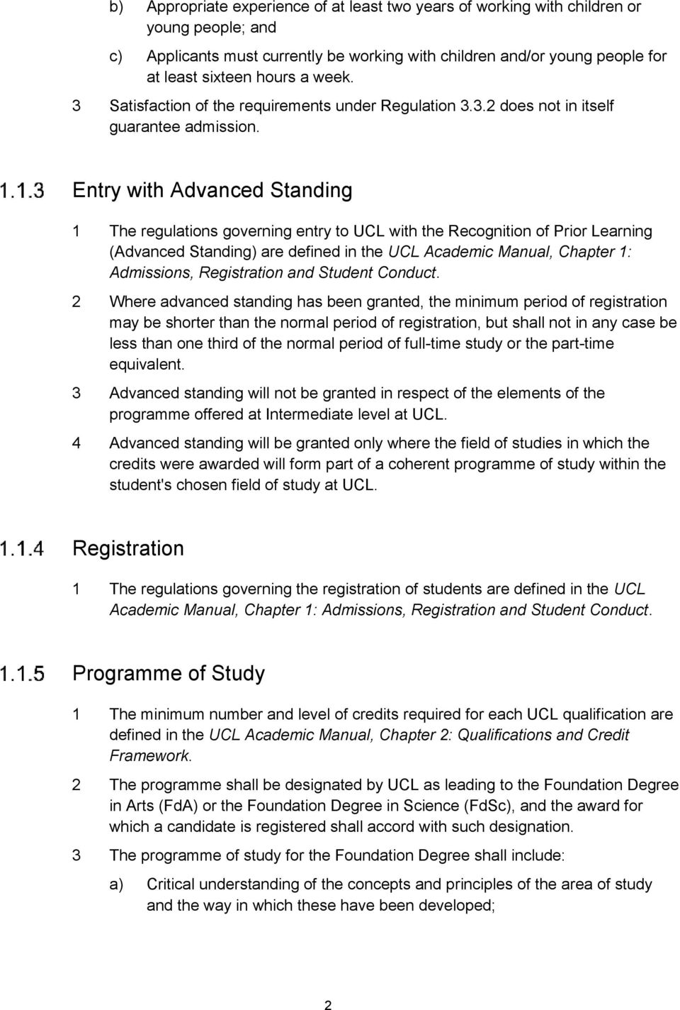 Entry with Advanced Standing 1 The regulations governing entry to UCL with the Recognition of Prior Learning (Advanced Standing) are defined in the UCL Academic Manual, Chapter 1: Admissions,