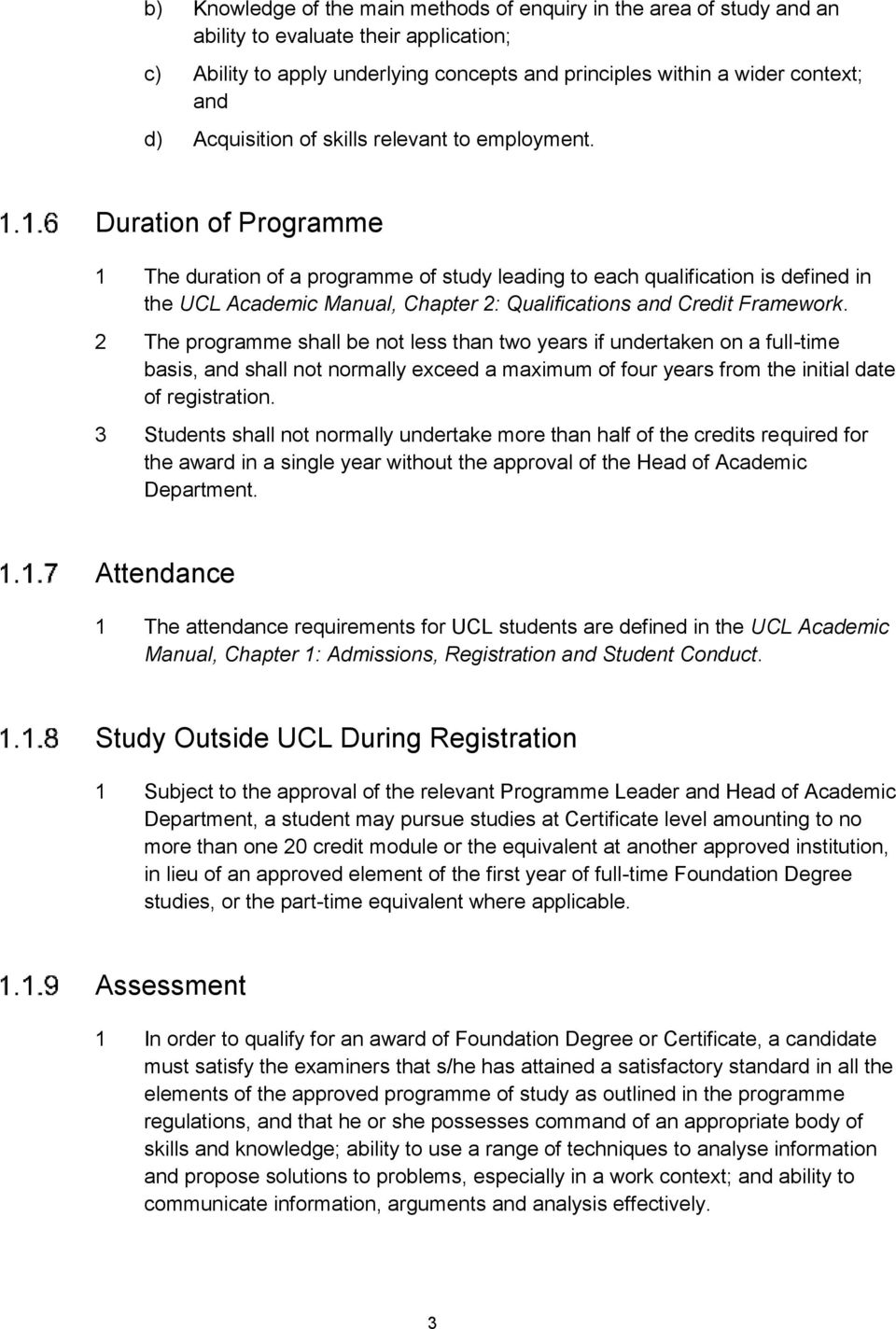 Duration of Programme 1 The duration of a programme of study leading to each qualification is defined in the UCL Academic Manual, Chapter 2: Qualifications and Credit Framework.