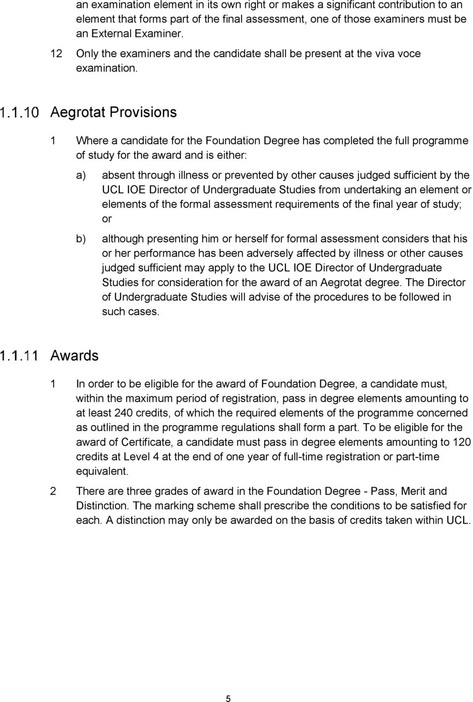 Aegrotat Provisions 1 Where a candidate for the Foundation Degree has completed the full programme of study for the award and is either: a) absent through illness or prevented by other causes judged