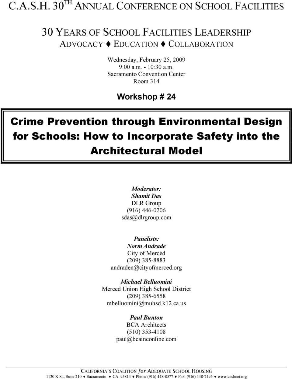 Sacramento Convention Center Room 314 Workshop # 24 Crime Prevention through Environmental Design for Schools: How to Incorporate Safety into the Architectural Model Moderator: Shamit Das DLR Group