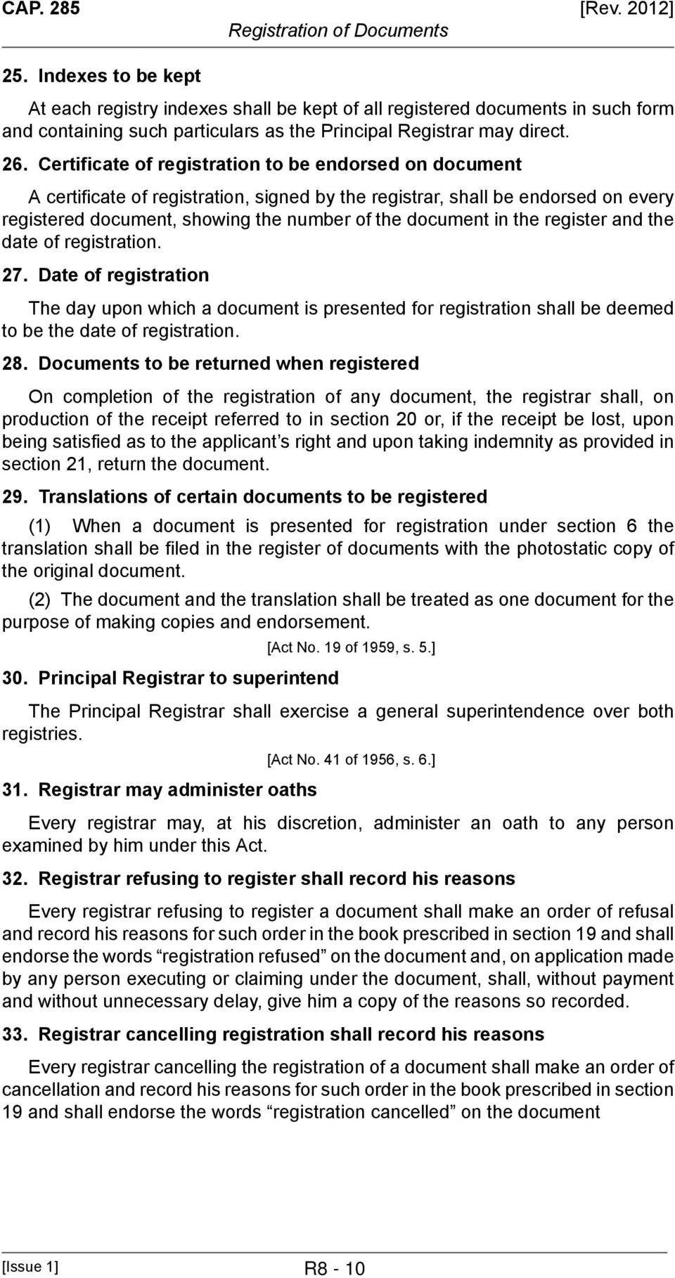 the register and the date of registration. 27. Date of registration The day upon which a document is presented for registration shall be deemed to be the date of registration. 28.