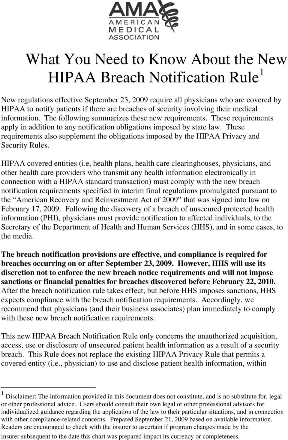 These requirements also supplement the obligations imposed by the HIPAA Privacy and Security Rules. HIPAA covered entities (i.