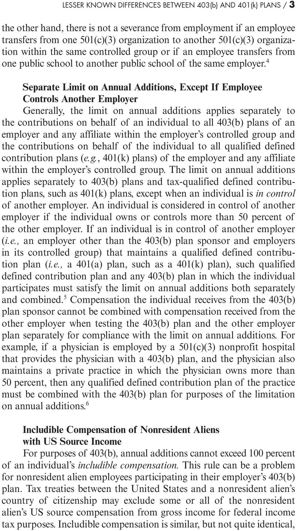 4 Separate Limit on Annual Additions, Except If Employee Controls Another Employer Generally, the limit on annual additions applies separately to the contributions on behalf of an individual to all