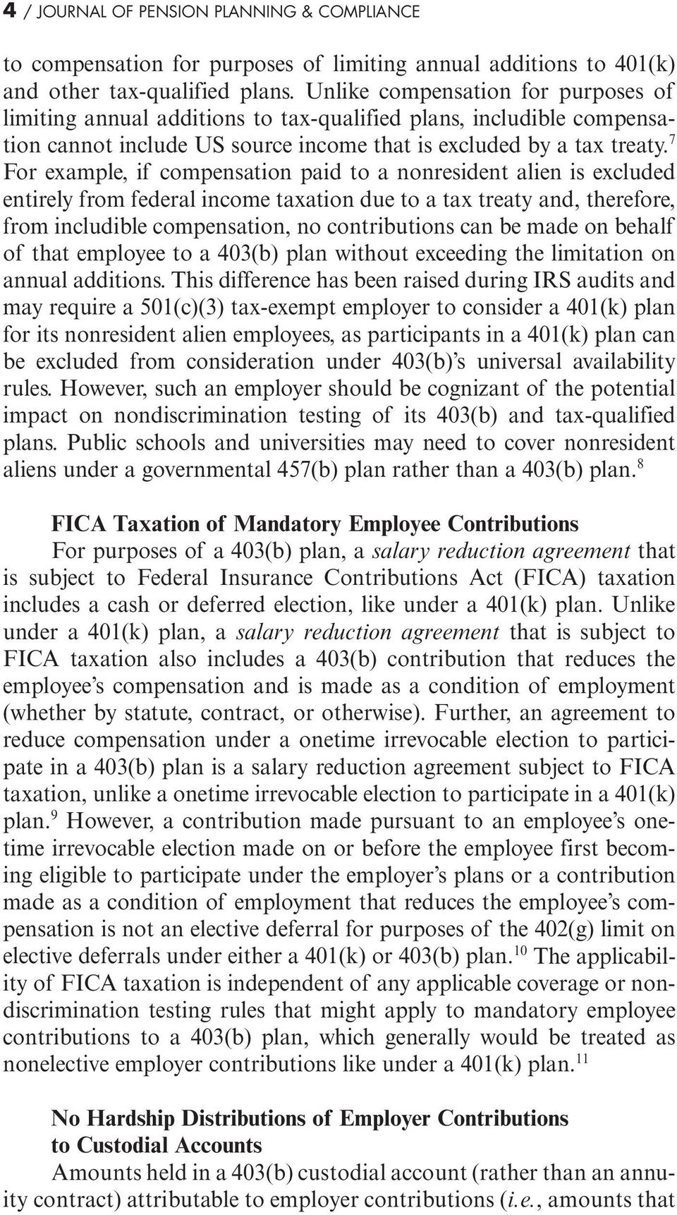 7 For example, if compensation paid to a nonresident alien is excluded entirely from federal income taxation due to a tax treaty and, therefore, from includible compensation, no contributions can be