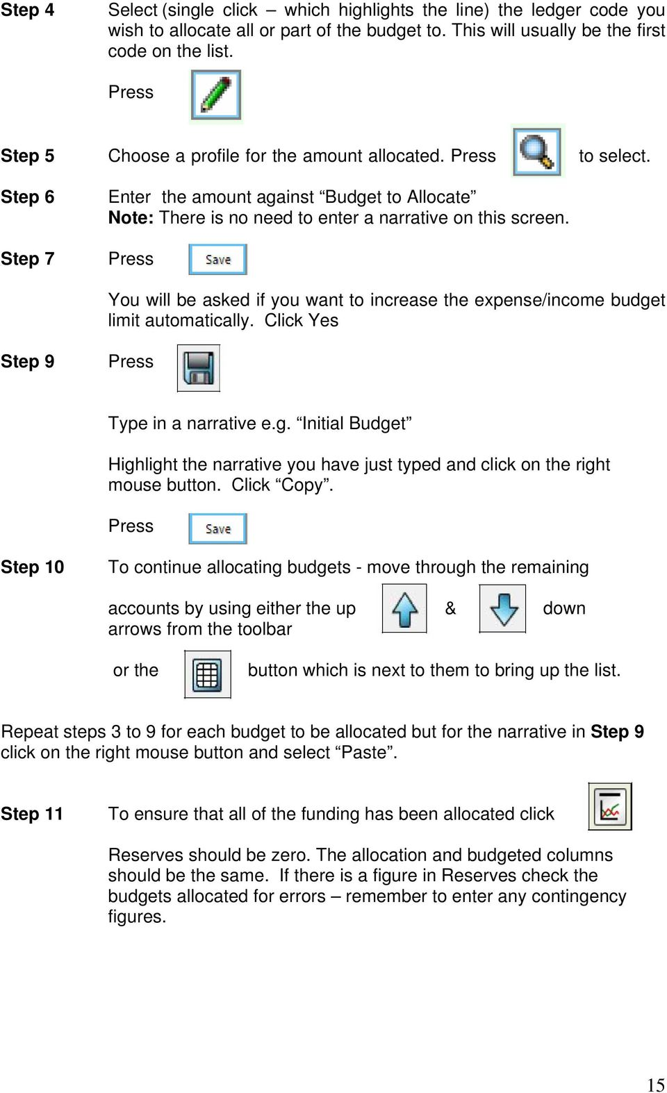 You will be asked if you want to increase the expense/income budget limit automatically. Click Yes Step 9 Type in a narrative e.g. Initial Budget Highlight the narrative you have just typed and click on the right mouse button.