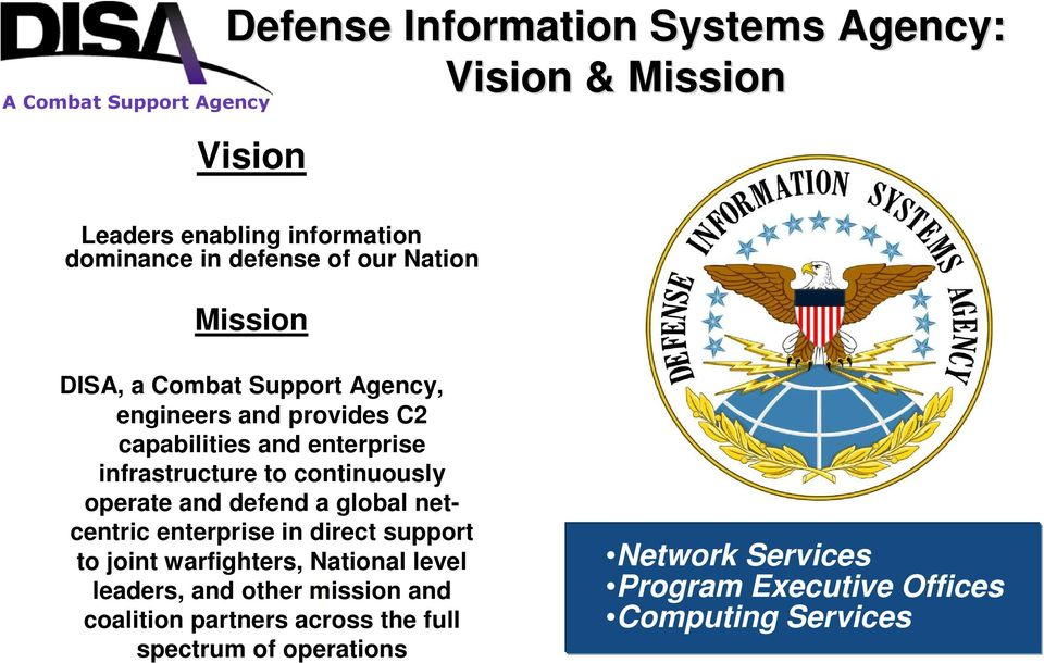 operate and defend a global netcentric enterprise in direct support to joint warfighters, National level leaders, and other