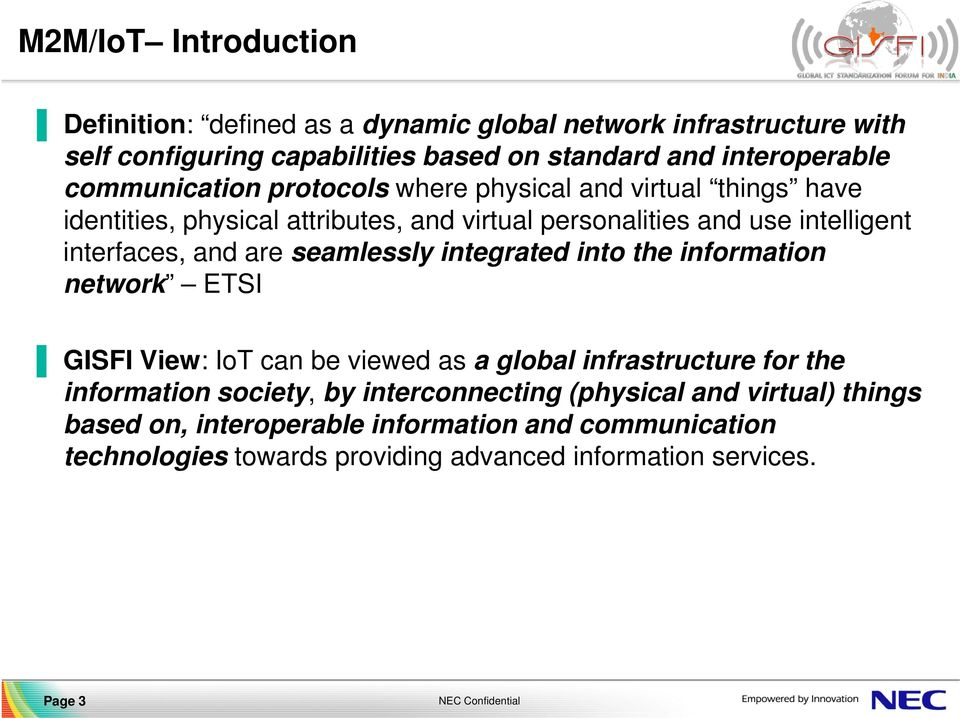 are seamlessly integrated into the information network ETSI GISFI View: IoT can be viewed as a global infrastructure for the information society, by