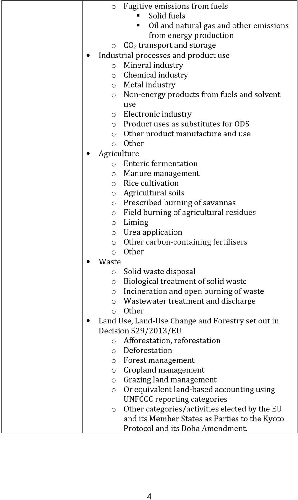fermentation o Manure management o Rice cultivation o Agricultural soils o Prescribed burning of savannas o Field burning of agricultural residues o Liming o Urea application carbon-containing