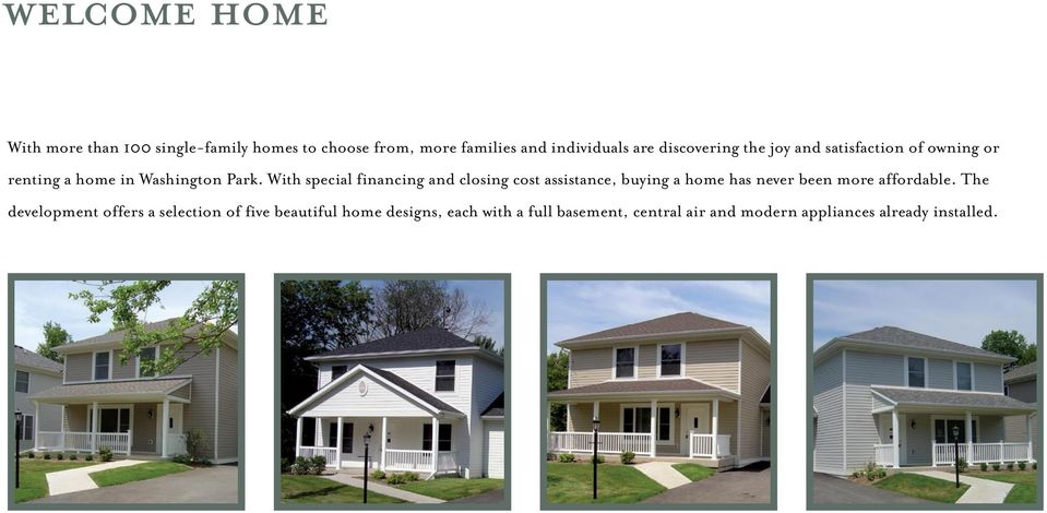 With special financing and closing cost assistance, buying a home has never been more affordable.
