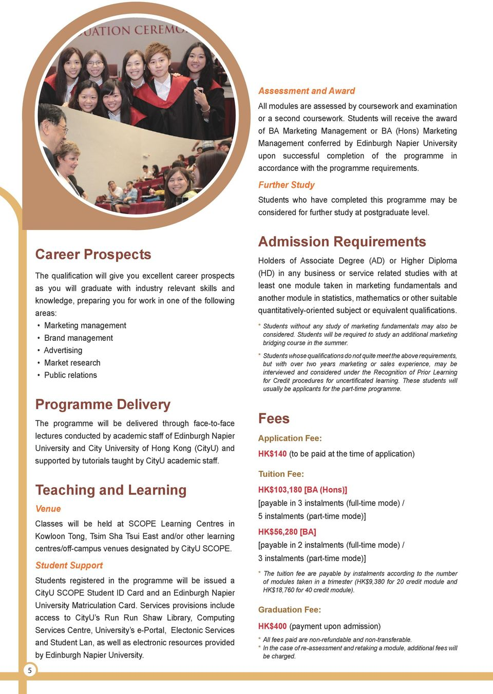 the programme requirements. Further Study Students who have completed this programme may be considered for further study at postgraduate level.