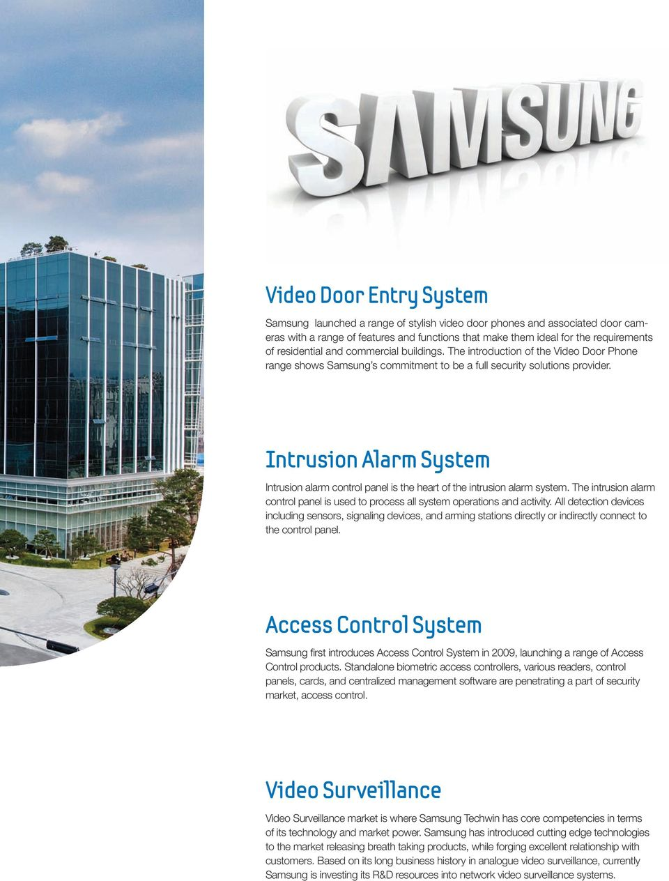Intrusion Alarm System Intrusion alarm control panel is the heart of the intrusion alarm system. The intrusion alarm control panel is used to process all system operations and activity.