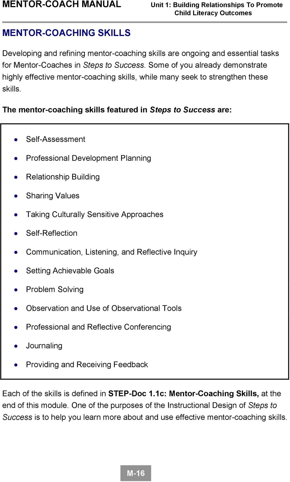 The mentor-coaching skills featured in Steps to Success are: Self-Assessment Professional Development Planning Relationship Building Sharing Values Taking Culturally Sensitive Approaches
